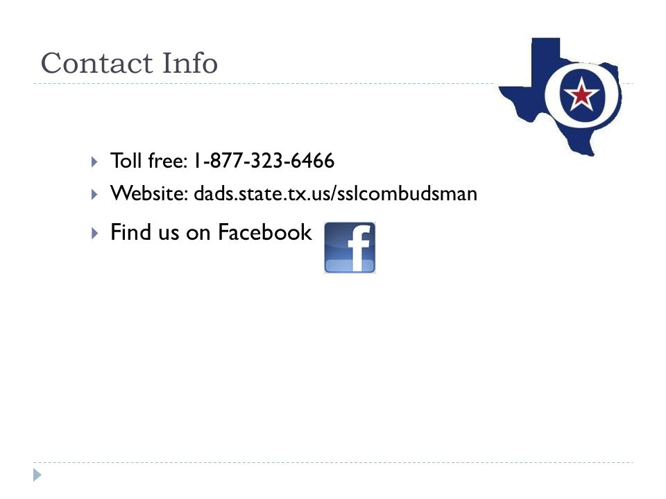 Contact Info Toll free: 1-877-323-6466 Website: dads.state.tx.us/sslcombudsman Find us on Facebook