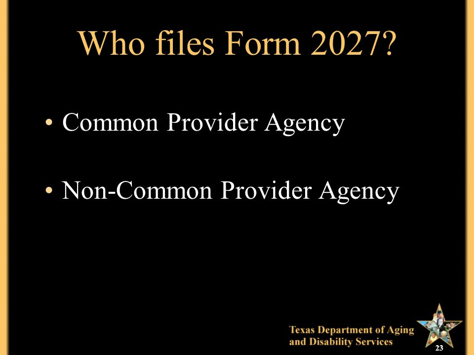 23 Who files Form 2027 Common Provider Agency Non-Common Provider Agency