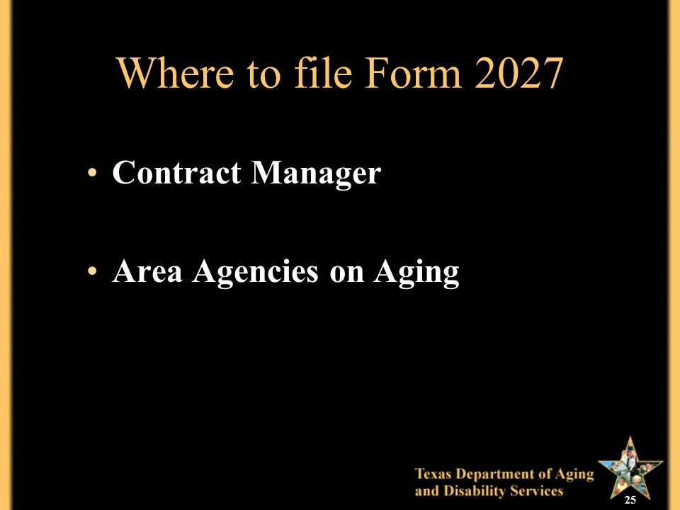 25 Where to file Form 2027 Contract Manager Area Agencies on Aging