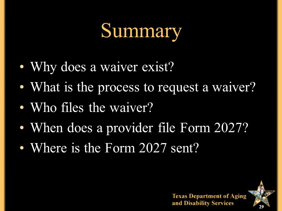 29 Summary Why does a waiver exist. What is the process to request a waiver.