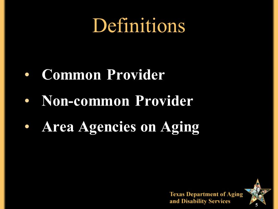 5 Definitions Common Provider Non-common Provider Area Agencies on Aging