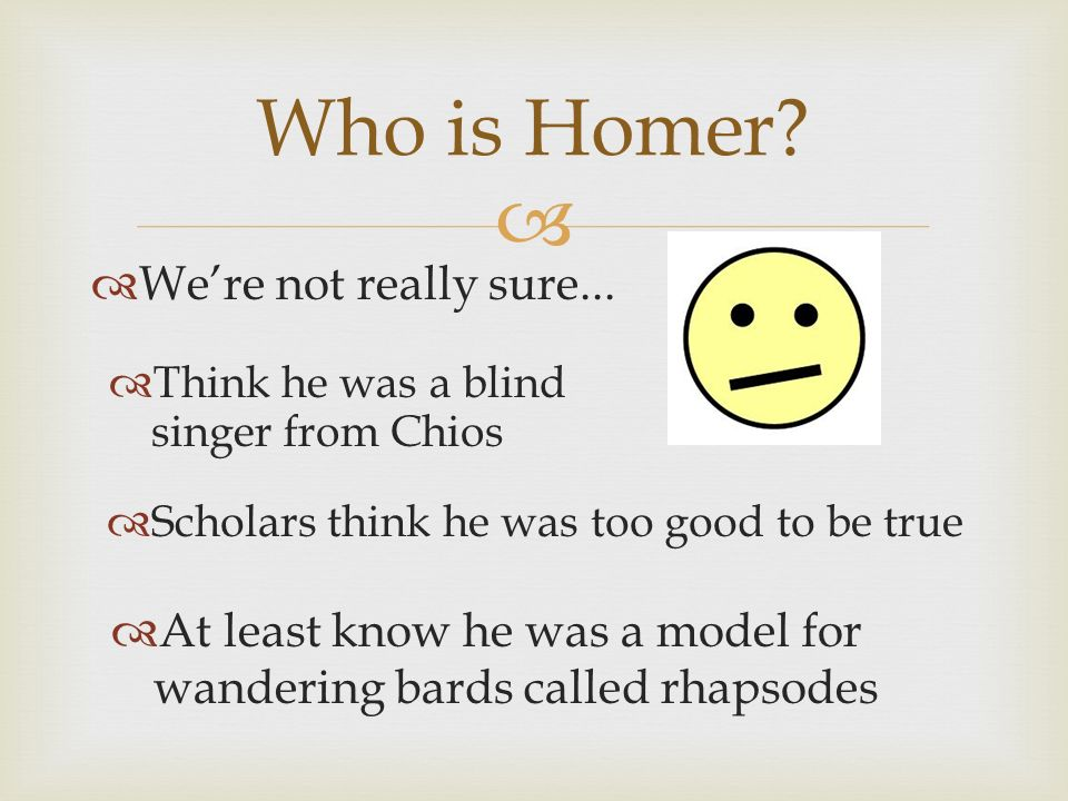 Who is Homer. Were not really sure...