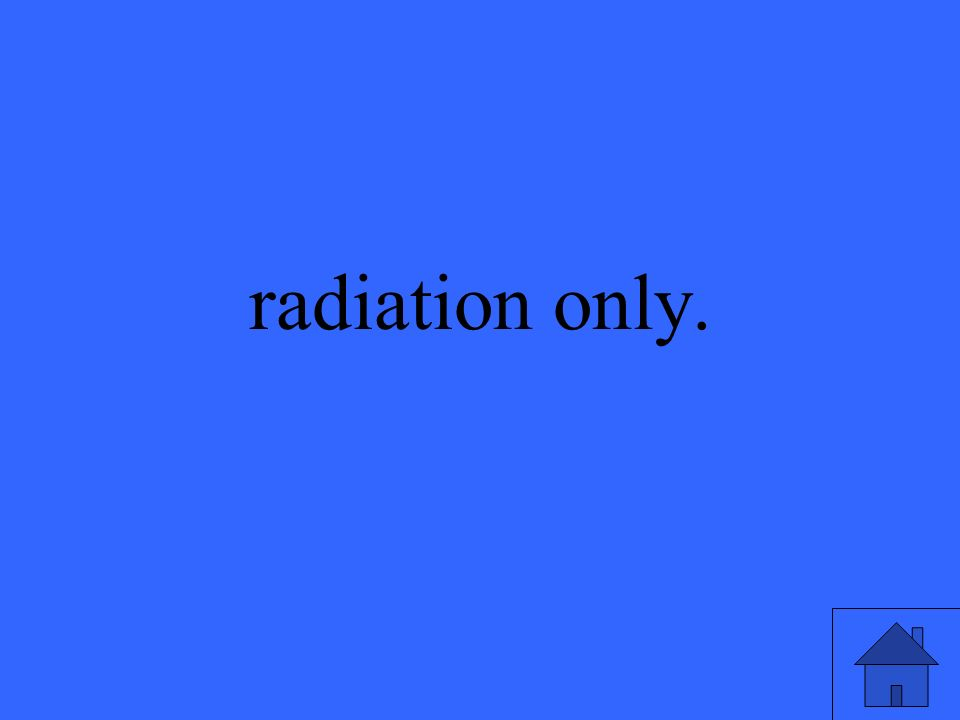 radiation only.