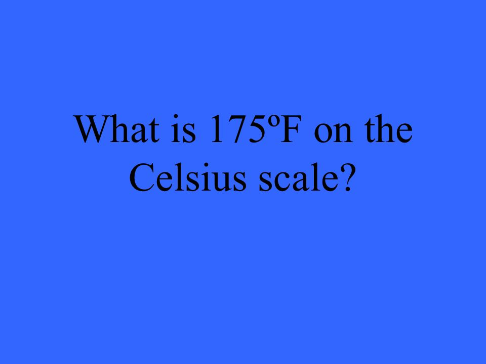 What is 175ºF on the Celsius scale