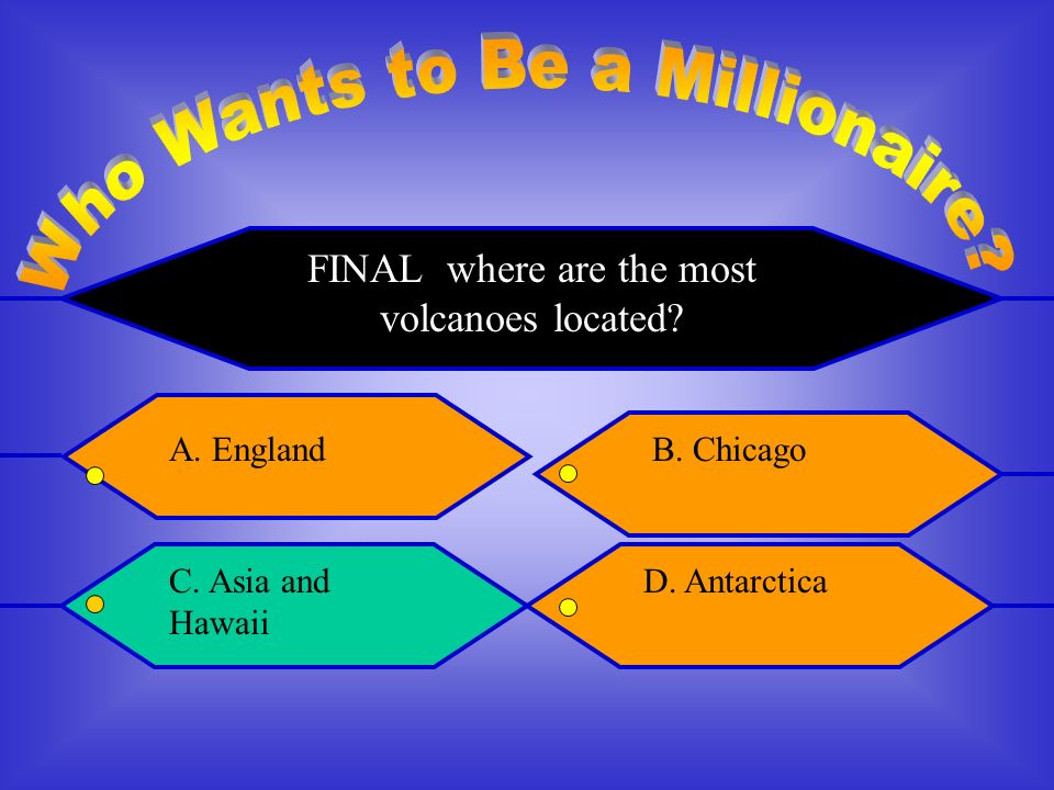 FINAL Where are the most volcanoes located A. EnglandB. Chicago C. Asia and Hawaii D. Antarctica