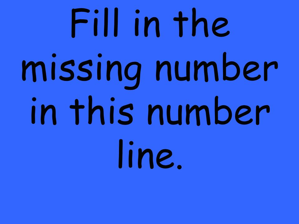 Fill in the missing number in this number line.