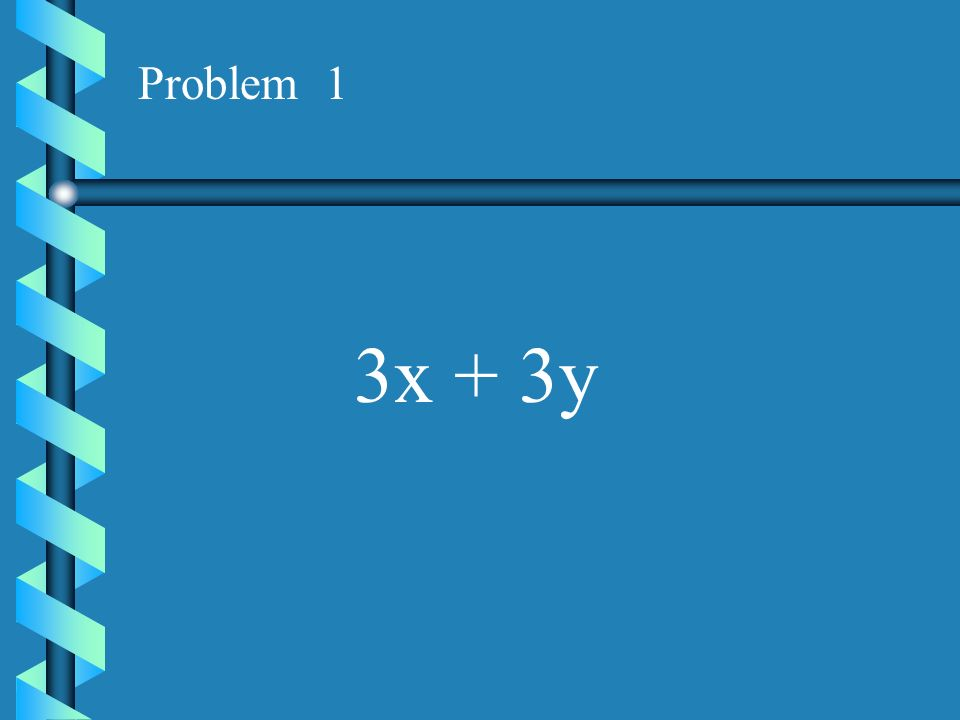 FACTORING Think Distributive property backwards Work down, Show all steps ax + ay = a(x + y)