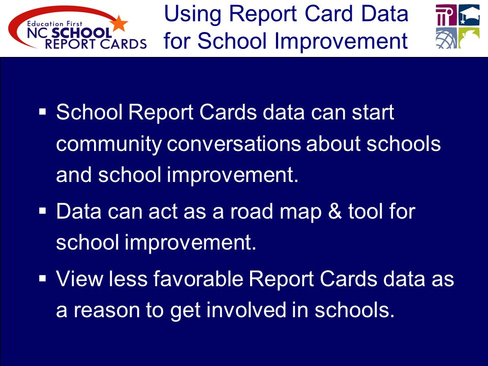 Using Report Card Data for School Improvement School Report Cards data can start community conversations about schools and school improvement.