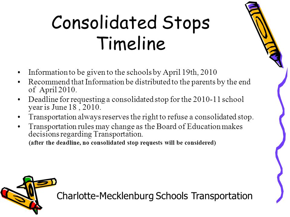 Consolidated Stops Timeline Information to be given to the schools by April 19th, 2010 Recommend that Information be distributed to the parents by the end of April 2010.
