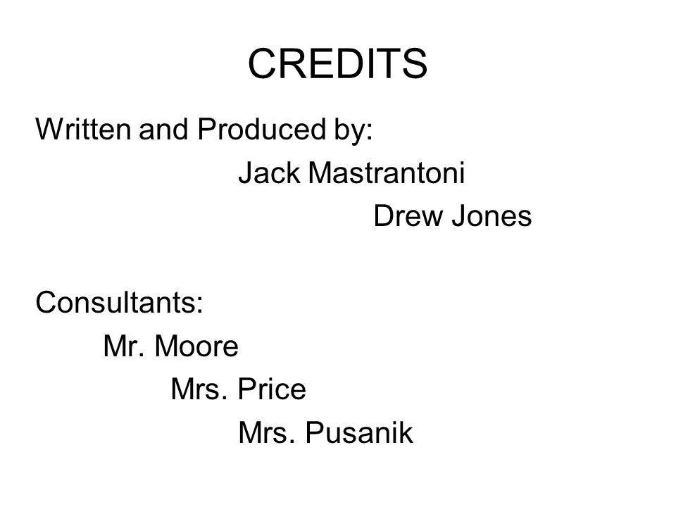 CREDITS Written and Produced by: Jack Mastrantoni Drew Jones Consultants: Mr.
