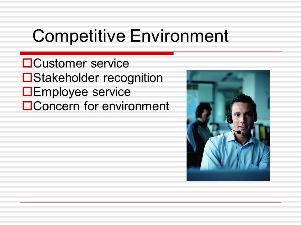 Competitive Environment Customer service Stakeholder recognition Employee service Concern for environment