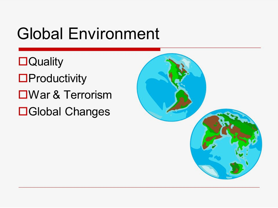 Global Environment Quality Productivity War & Terrorism Global Changes