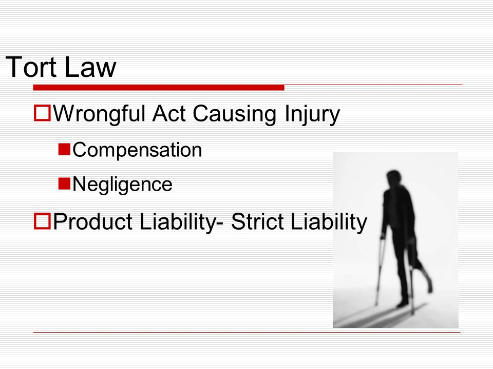 Tort Law Wrongful Act Causing Injury Compensation Negligence Product Liability- Strict Liability