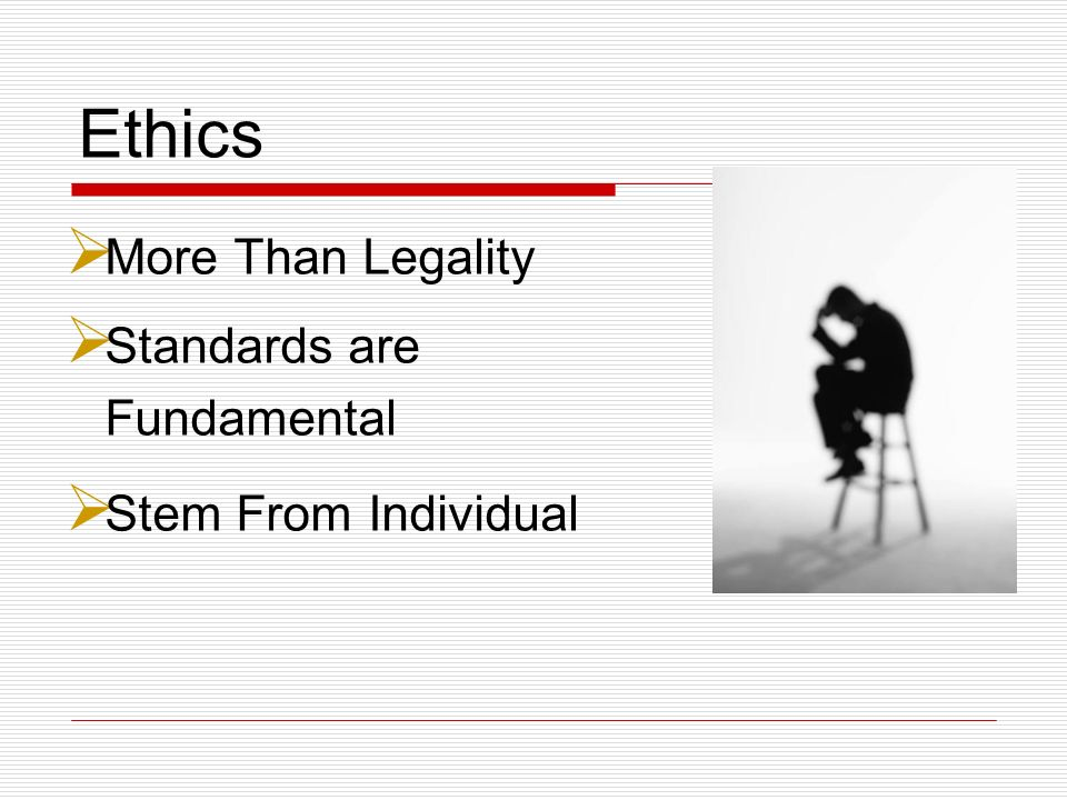 Ethics More Than Legality Standards are Fundamental Stem From Individual