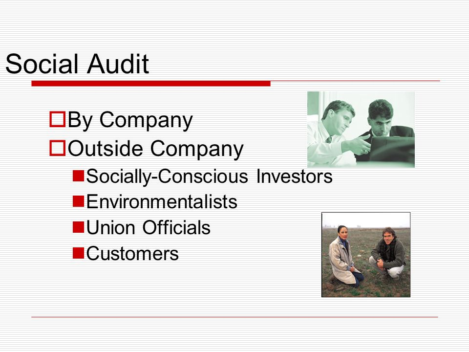 Social Audit By Company Outside Company Socially-Conscious Investors Environmentalists Union Officials Customers