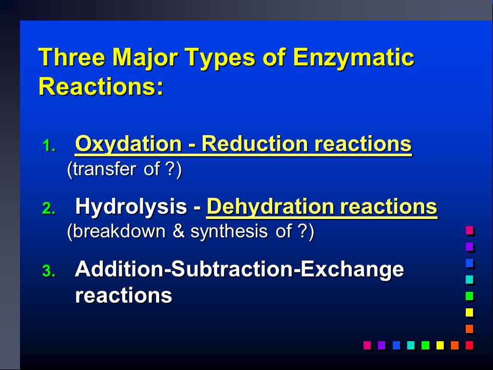 Three Major Types of Enzymatic Reactions: 1.