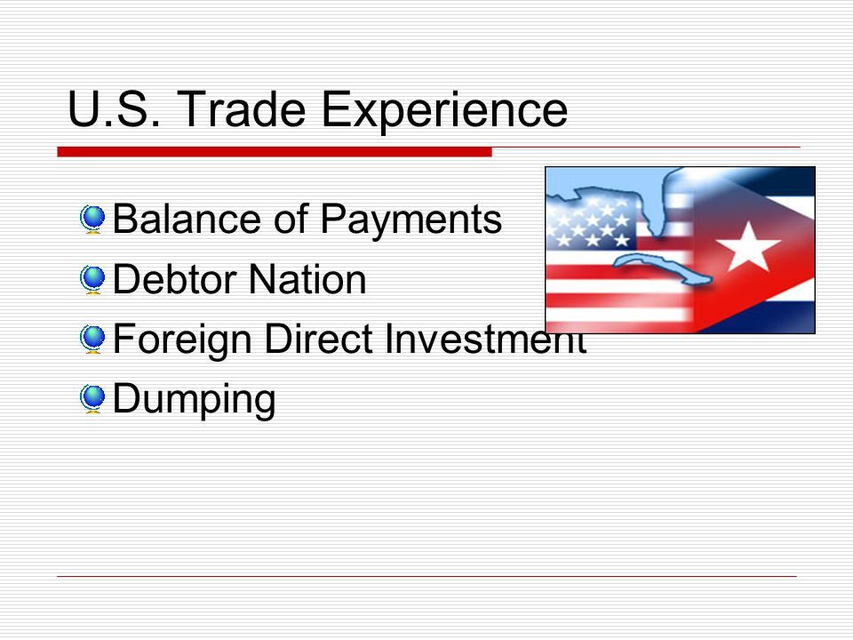 U.S. Trade Experience Balance of Payments Debtor Nation Foreign Direct Investment Dumping