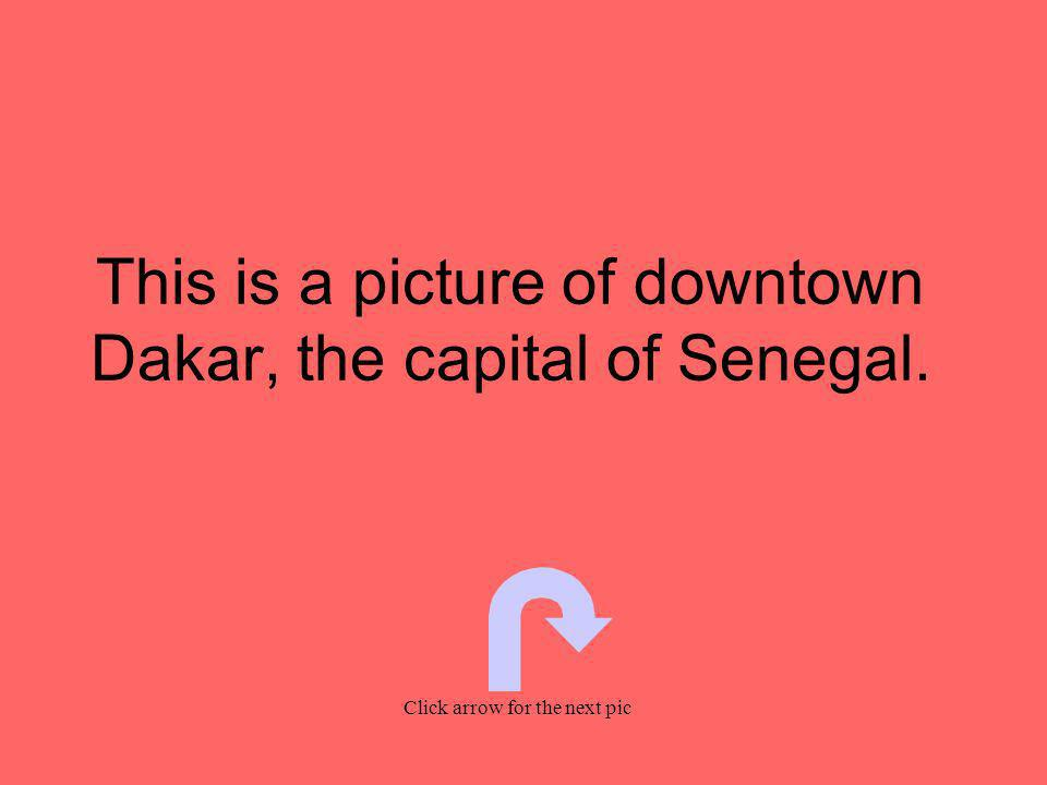 This is a picture of downtown Dakar, the capital of Senegal. Click arrow for the next pic