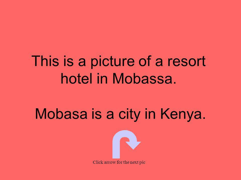 This is a picture of a resort hotel in Mobassa. Mobasa is a city in Kenya.
