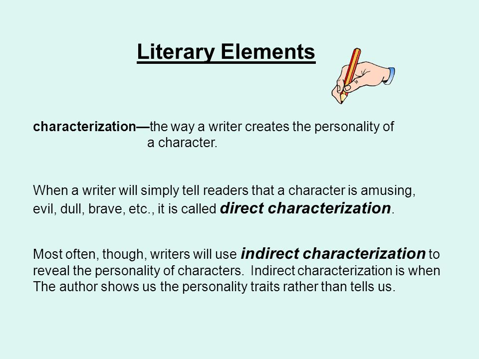 characterizationthe way a writer creates the personality of a character.