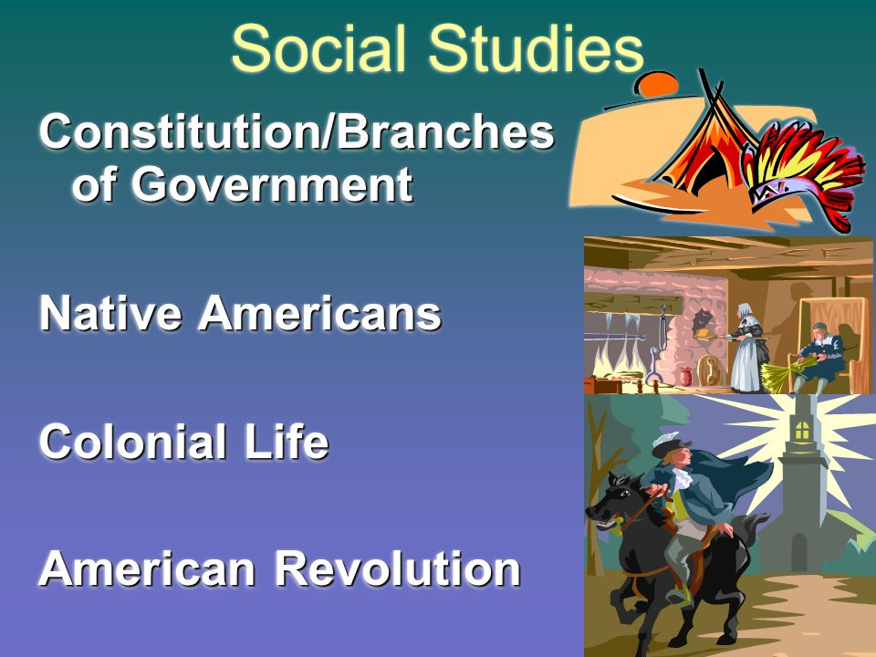 Social Studies Constitution/Branches of Government Constitution/Branches of Government Native Americans Native Americans Colonial Life Colonial Life American Revolution American Revolution Constitution/Branches of Government Constitution/Branches of Government Native Americans Native Americans Colonial Life Colonial Life American Revolution American Revolution