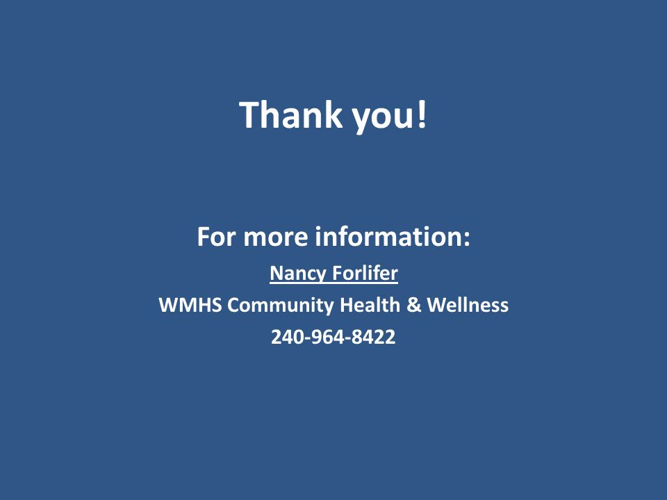 Thank you! For more information: Nancy Forlifer WMHS Community Health & Wellness 240-964-8422