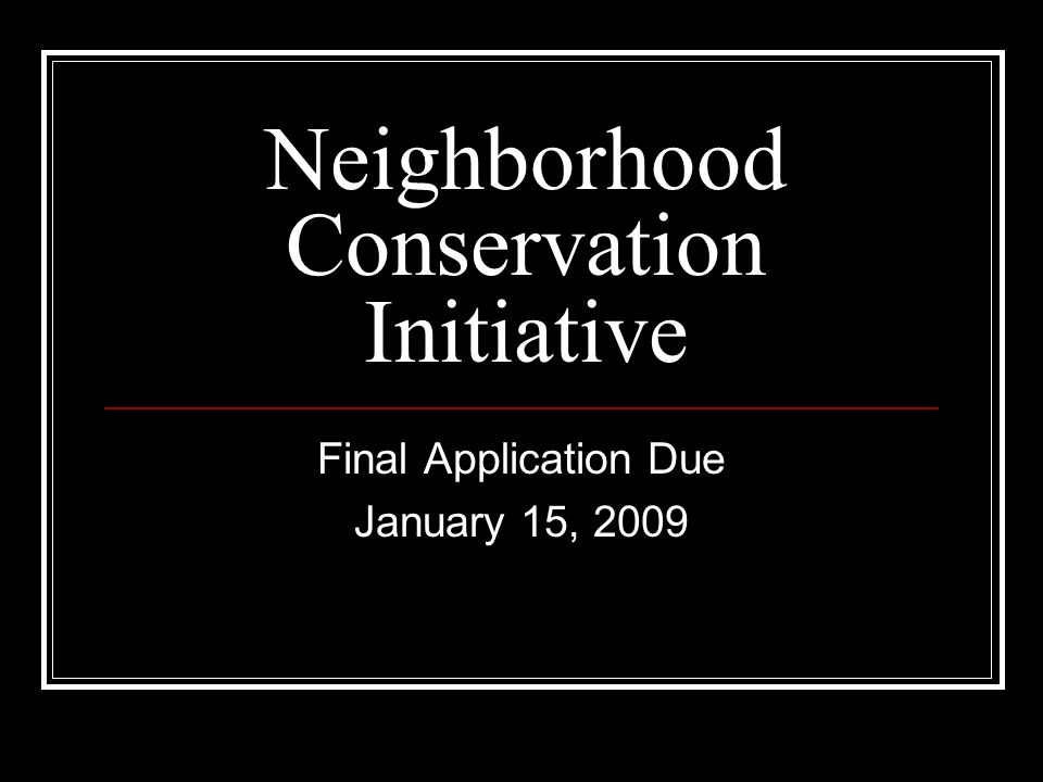 Neighborhood Conservation Initiative Final Application Due January 15, 2009