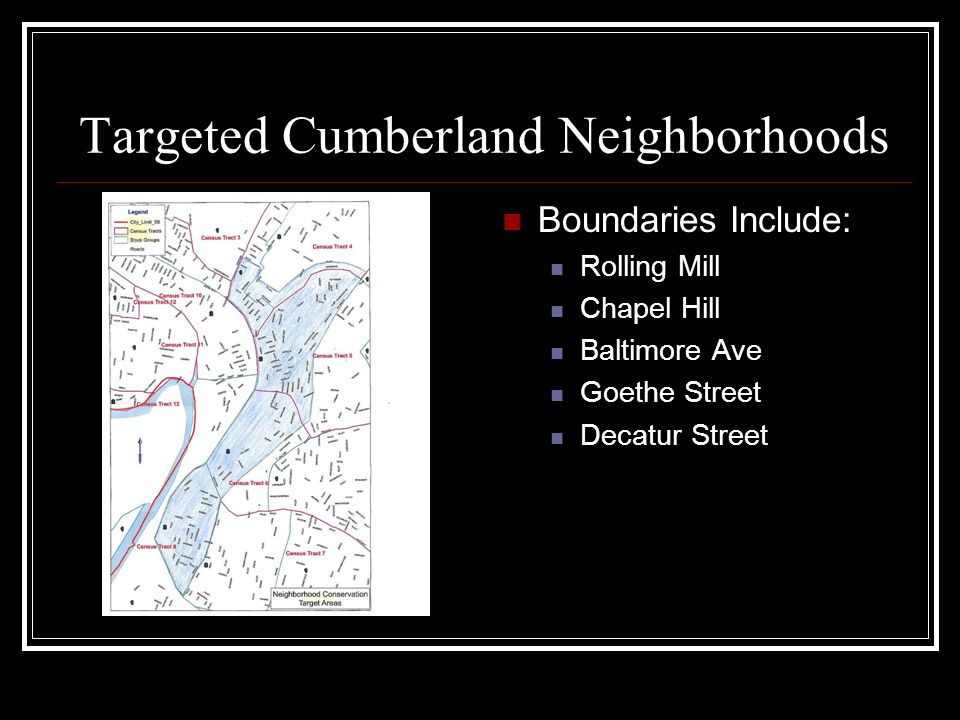 Targeted Cumberland Neighborhoods Boundaries Include: Rolling Mill Chapel Hill Baltimore Ave Goethe Street Decatur Street
