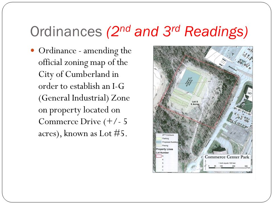 Ordinances (2 nd and 3 rd Readings) Ordinance - amending the official zoning map of the City of Cumberland in order to establish an I-G (General Industrial) Zone on property located on Commerce Drive (+/- 5 acres), known as Lot #5.