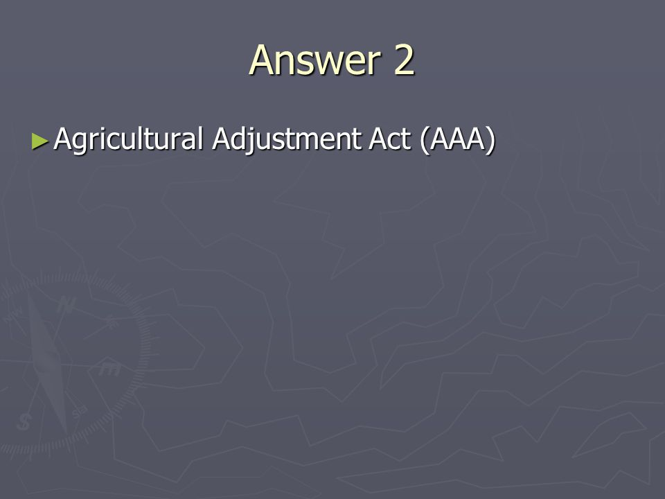 Answer 2 Agricultural Adjustment Act (AAA) Agricultural Adjustment Act (AAA)