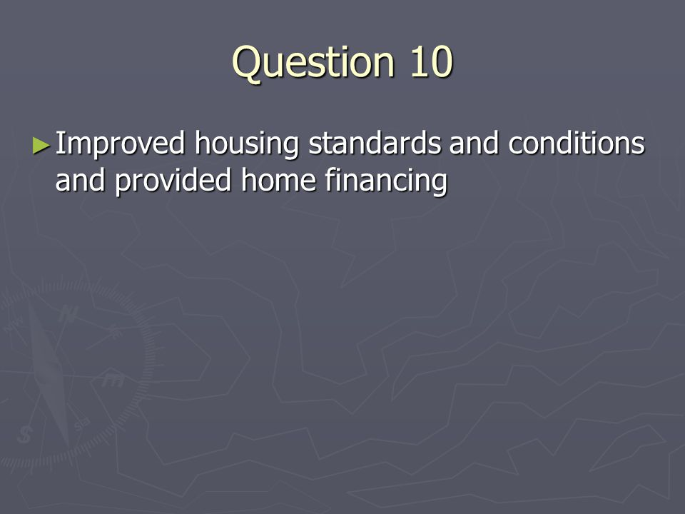 Question 10 Improved housing standards and conditions and provided home financing Improved housing standards and conditions and provided home financing