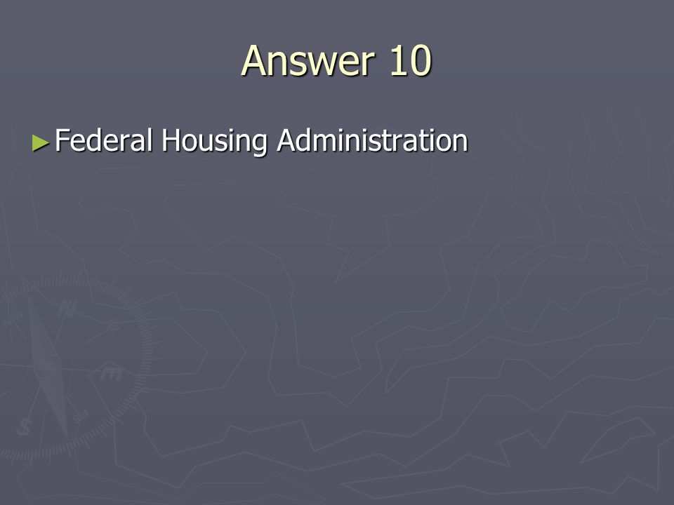 Answer 10 Federal Housing Administration Federal Housing Administration