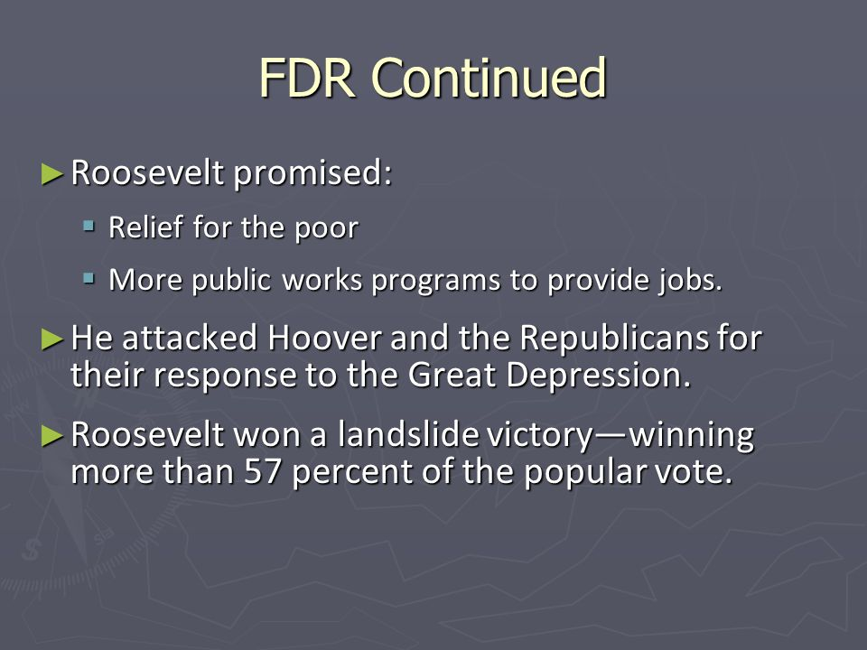 FDR Continued Roosevelt promised: Roosevelt promised: Relief for the poor Relief for the poor More public works programs to provide jobs.
