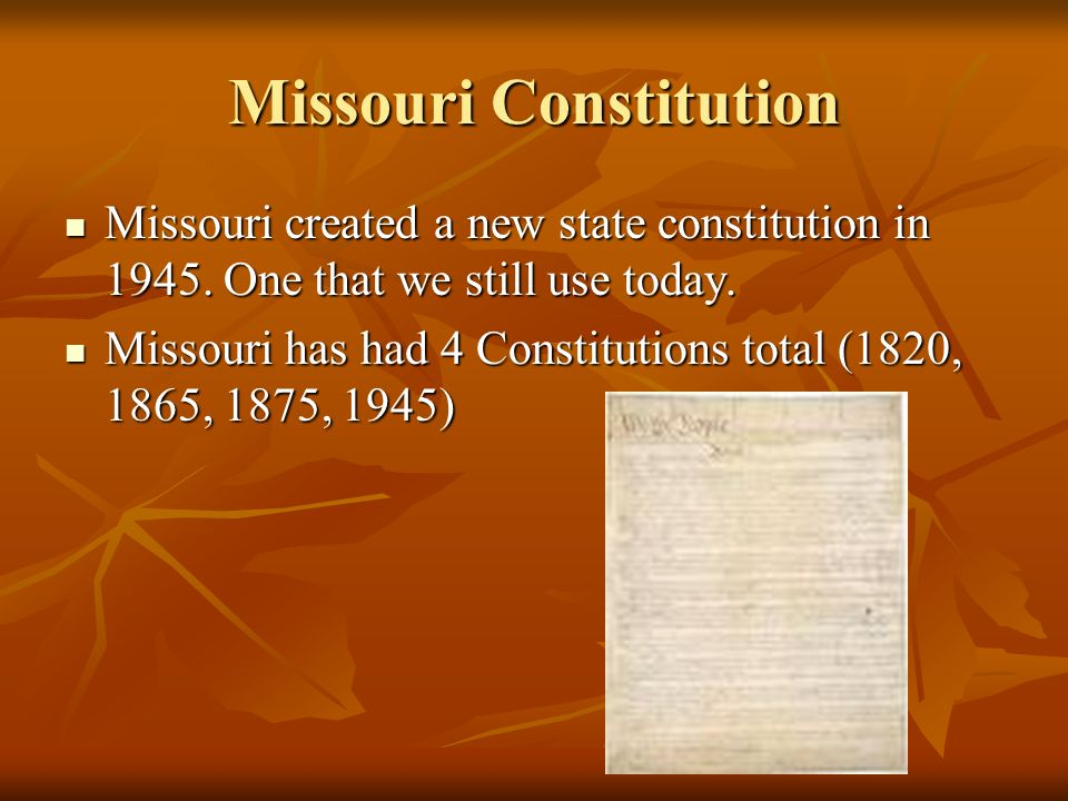 Missouri Constitution Missouri created a new state constitution in 1945.