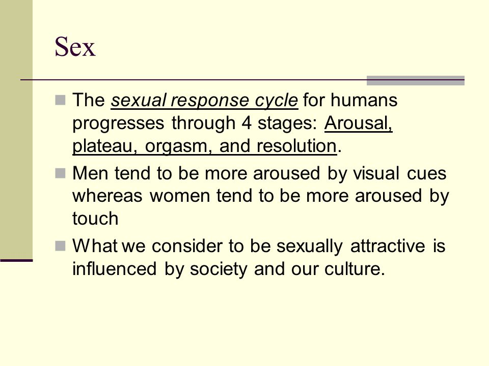 Sex The sexual response cycle for humans progresses through 4 stages: Arousal, plateau, orgasm, and resolution.