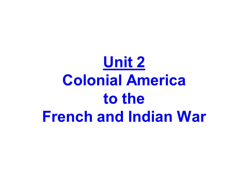 Unit 2 Colonial America to the French and Indian War