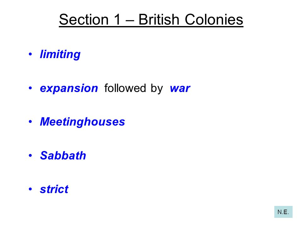 Section 1 – British Colonies limiting expansion followed by war Meetinghouses Sabbath strict N.E.