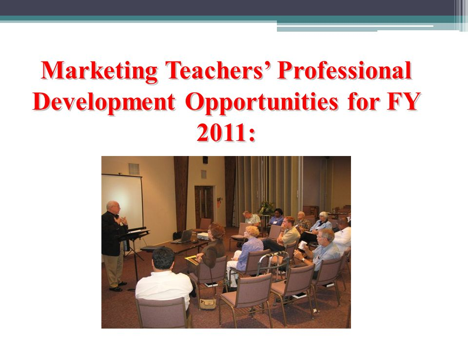 Marketing Teachers Professional Development Opportunities for FY 2011: