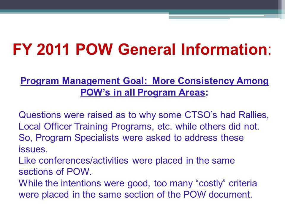 Program Management Goal: More Consistency Among POWs in all Program Areas: Questions were raised as to why some CTSOs had Rallies, Local Officer Training Programs, etc.