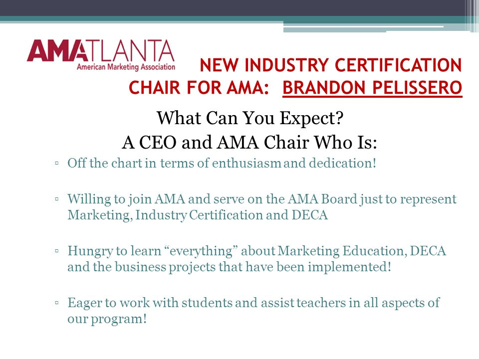 NEW INDUSTRY CERTIFICATION CHAIR FOR AMA: BRANDON PELISSERO What Can You Expect.
