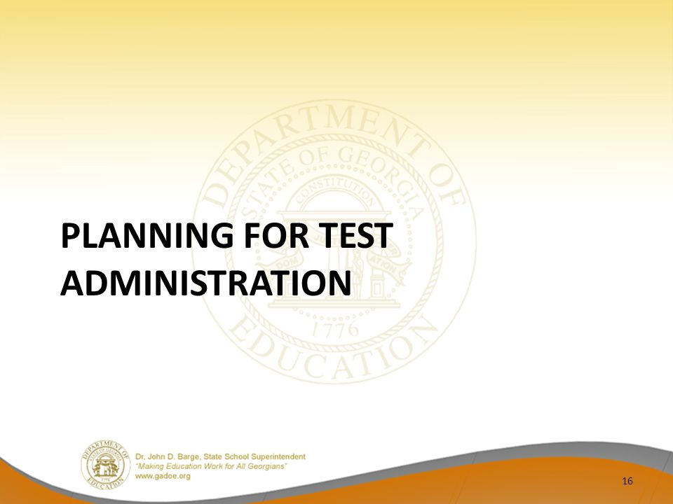 PLANNING FOR TEST ADMINISTRATION 16