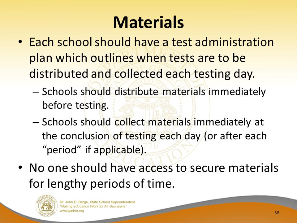 Materials Each school should have a test administration plan which outlines when tests are to be distributed and collected each testing day.