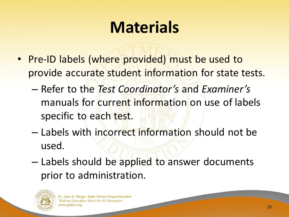 Materials Pre-ID labels (where provided) must be used to provide accurate student information for state tests.