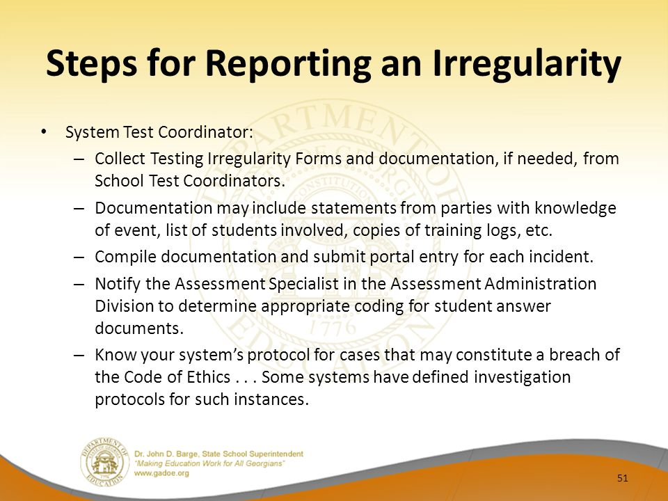 Steps for Reporting an Irregularity System Test Coordinator: – Collect Testing Irregularity Forms and documentation, if needed, from School Test Coordinators.