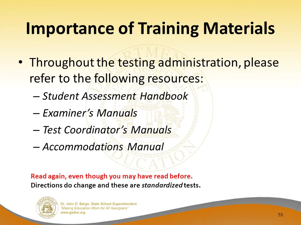 Importance of Training Materials Throughout the testing administration, please refer to the following resources: – Student Assessment Handbook – Examiners Manuals – Test Coordinators Manuals – Accommodations Manual Read again, even though you may have read before.