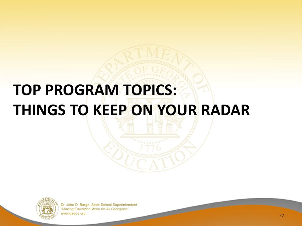 TOP PROGRAM TOPICS: THINGS TO KEEP ON YOUR RADAR 77