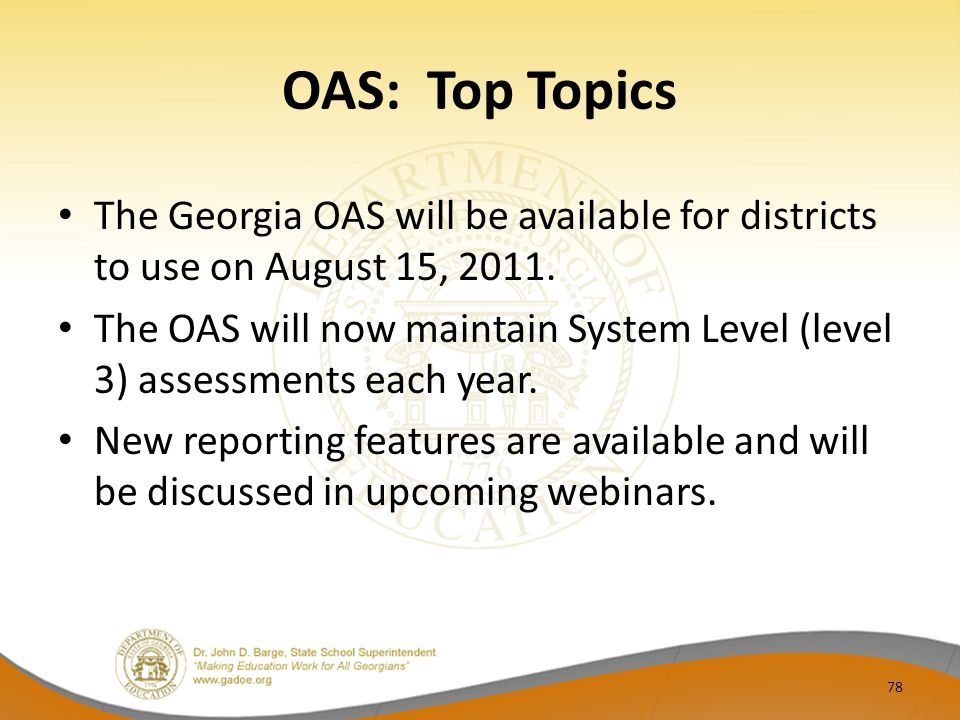 OAS: Top Topics The Georgia OAS will be available for districts to use on August 15, 2011.