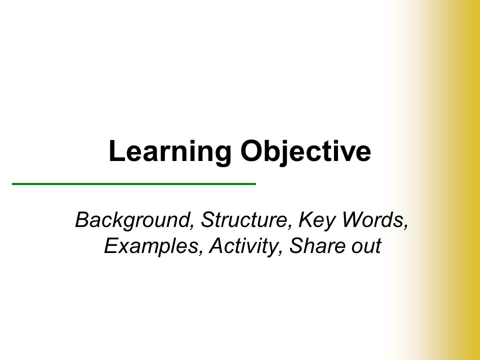 Learning Objective Background, Structure, Key Words, Examples, Activity, Share out