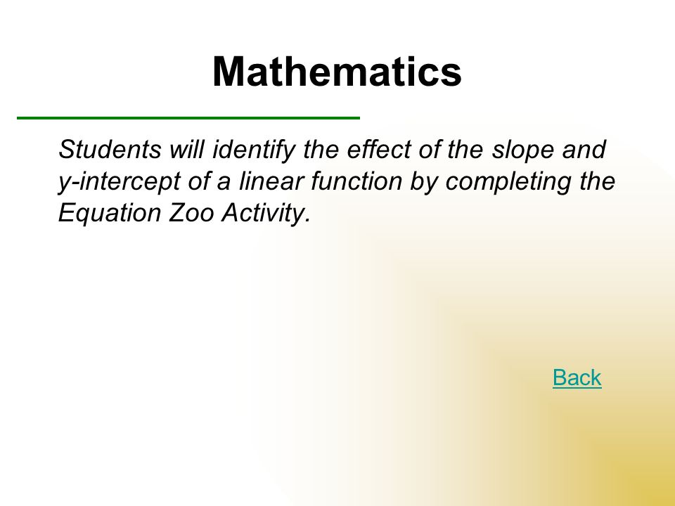 Mathematics Students will identify the effect of the slope and y-intercept of a linear function by completing the Equation Zoo Activity.