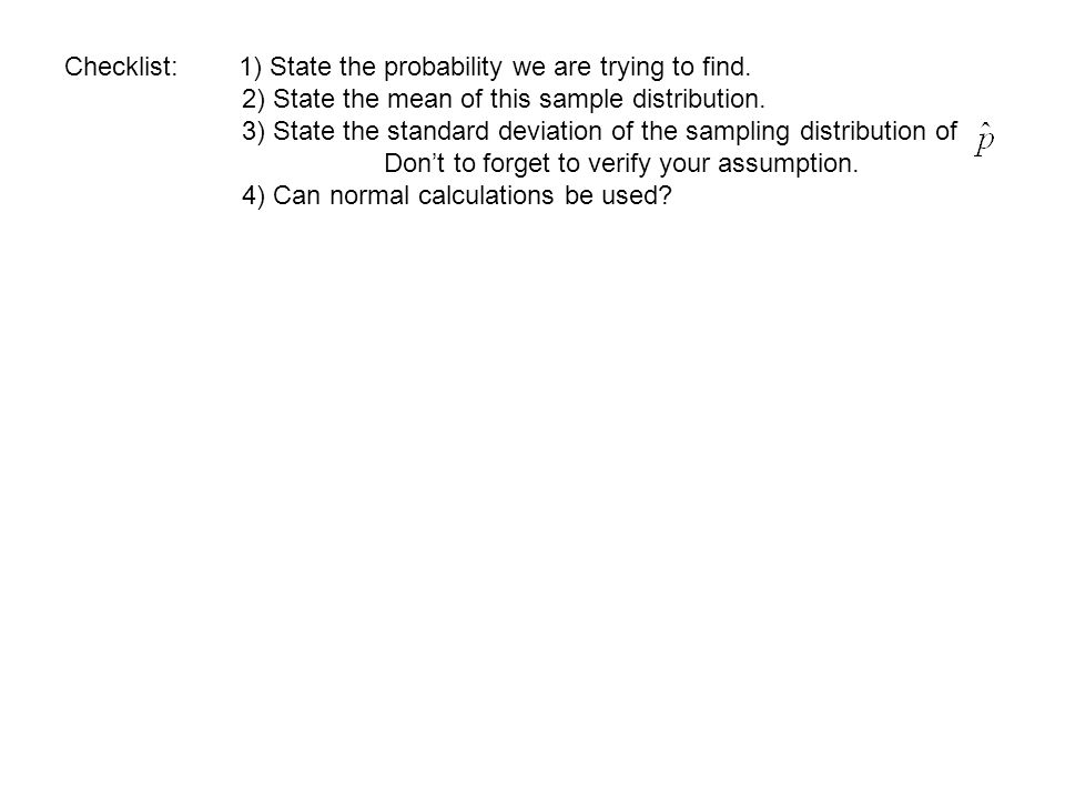 Checklist: 1) State the probability we are trying to find.